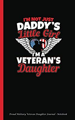 "Proud Military Veteran Daughter Journal - Notebook: I'm Not Just Daddy's Little Girl, A Veteran Family, Writing Note Book - 100 Lined Pages + 8 Blank (54 Sheets), Small 5x8"" (Unique Military Gifts)"