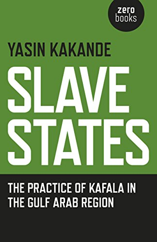 (Slave States: The Practice of Kafala in the Gulf Arab Region)