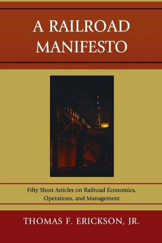 Railroad Manifesto: 50 Short Articles On Railroad Economics, Operations, And Management