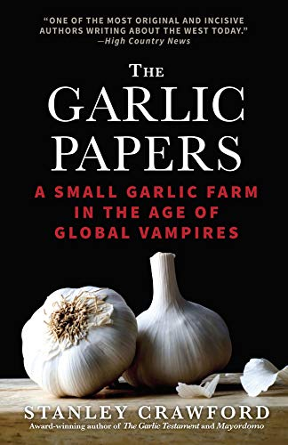 The Garlic Papers: A Small Garlic Farm in the Age of Global Vampires by Stanley Crawford