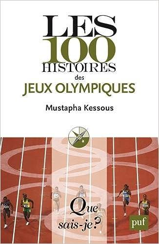 Les 100 histoires des jeux olympiques: Mustapha Kessous ...