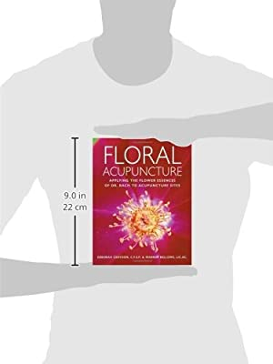 Floral Acupuncture: Applying the Flower Essences of Dr. Bach to Acupuncture Sites