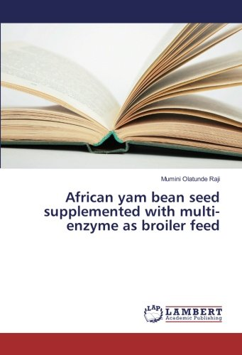 Download African yam bean seed supplemented with multi-enzyme as broiler feed ebook