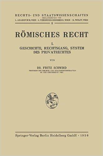 Römisches Recht: I. Geschichte, Rechtsgang, System des Privatrechtes (Rechts- und Staatswissenschaften)