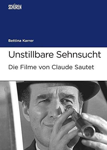 Unstillbare Sehnsucht. Die Filme von Claude Sautet (Marburger Schriften zur Medienforschung) Taschenbuch – 12. Mai 2015 Bettina Karrer Schüren Verlag GmbH 3894729090 Film / Genre