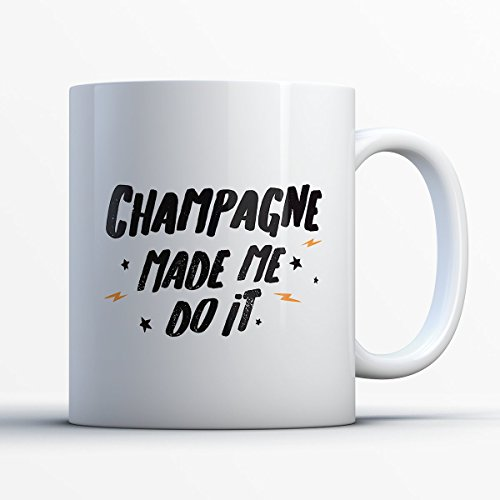 Champagne Coffee Mug - Champagne Made Me Do It - Funny 11 oz White Ceramic Tea Cup - Cute Champagne Lover Gifts with Champagne Sayings (Who Makes Dom Perignon)