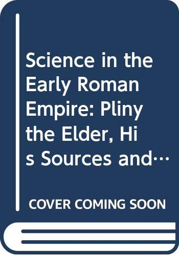 Science in the Early Roman Empire: Pliny the Elder, His Sources and His Influence