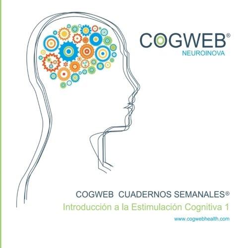 Cogweb Cuadernos Semanales®. Volumen I: Introducción a la Estimulación Cognitiva. Versión en Español (Volume 1) (Spanish...