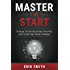 Master the Start: 10 Steps to Get Out of Your Own Way and Create Your Dream Business