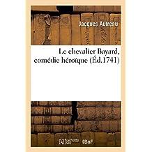 Le Chevalier Bayard, Comédie Héroïque