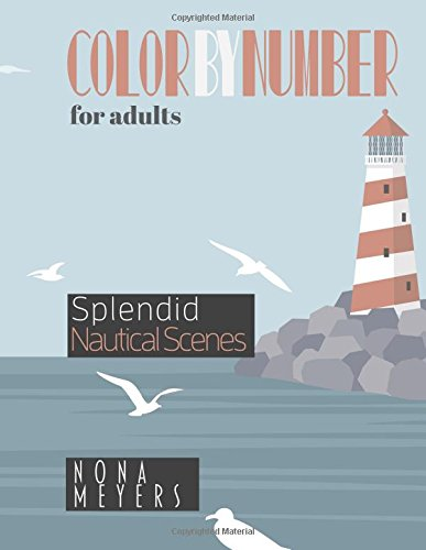 Color By Number For Adults: Splendid Nautical Scenes by CreateSpace Independent Publishing Platform