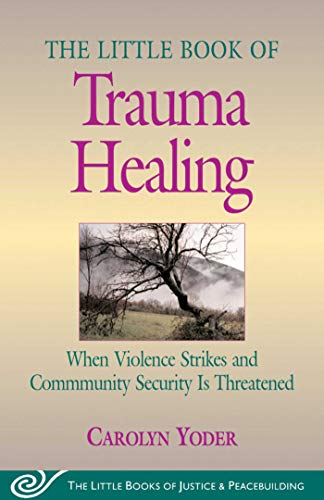 Little Book of Trauma Healing: When Violence Striked And Community Security Is Threatened: When Violence Strikes and Community Security Is Threatened (The Little Books of Justice And Peacebuilding) por Carolyn Yoder