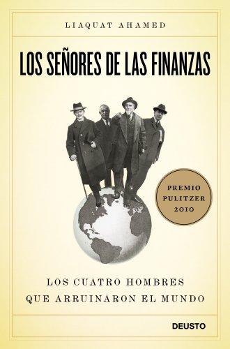 Descargar Libro Los Señores De Las Finanzas: Los Cuatro Hombres Que Arruinaron El Mundo Liaquat Ahamed