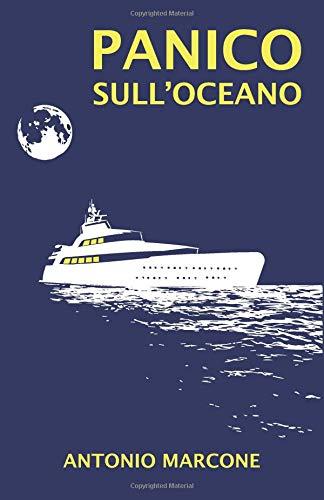 Panico sull'oceano Copertina flessibile – 27 ott 2018 Antonio Marcone Panico sull' oceano Independently published 1729170145