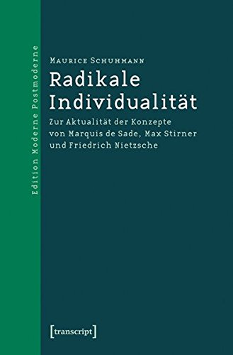 Radikale Individualitat: Zur Aktualitat Der Konzepte Von Marquis De Sade, Max Stirner Und Friedrich Nietzsche (Edition Moderne Postmodern) pdf