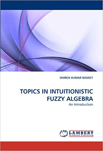 Book TOPICS IN INTUITIONISTIC FUZZY ALGEBRA: An Introduction
