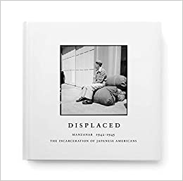 displaced manzanar 19421945 the incarceration of japanese americans