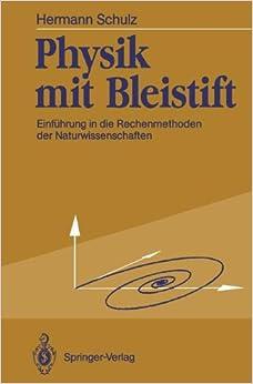Physik Mit Bleistift: Einfa1/4hrung in Die Rechenmethoden Der Naturwissenschaften