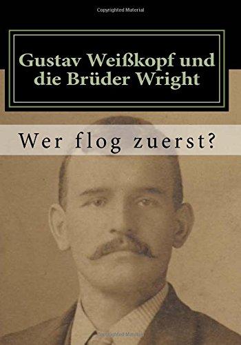 Gustav Weißkopf und die Brüder Wright: Wer flog zuerst?