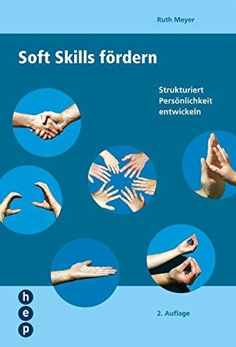 Soft Skills fördern: Strukturiert Persönlichkeit entwickeln