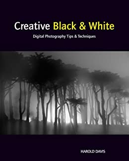 Creative Black and White: Digital Photography Tips and Techniques by [Davis, Harold]