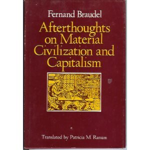 Afterthoughts on Material Civilization and Capitalism (The Johns Hopkins Symposia in Comparative History), Braudel, Professor Fernand