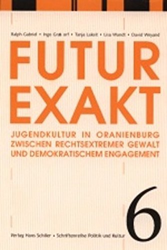 Futur Exakt. Jugendkultur in Oranienburg zwischen rechtsextremer Gewalt und demokratischem Engagement