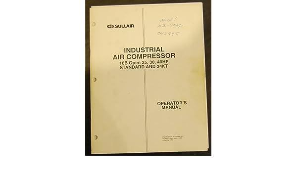 Sullair 10B Open 25, 30, 40HP, Standard & 24KT Operation & Maintenance Manual: Sullair: Amazon.com: Books