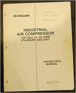 Sullair 10B Open 25, 30, 40HP, Standard & 24KT Operation & Maintenance Manual Plastic Comb – January 1, 2010