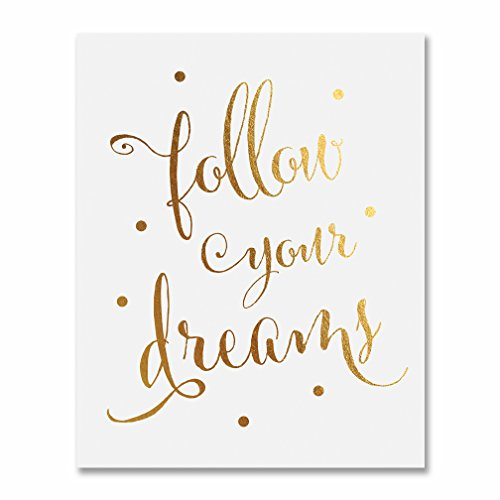 Follow Your Dreams Gold Foil Decor Wall Art Print Inspirational Motivational Quote Metallic Poster 8 inches x 10 inches C45