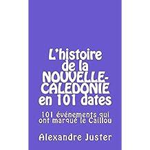 l'histoire de la Nouvelle-Calédonie en 101 dates (French Edition)