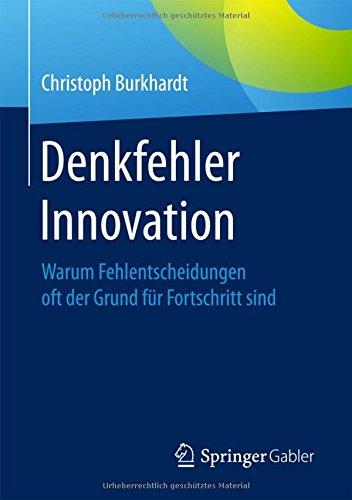 Denkfehler Innovation: Warum Fehlentscheidungen oft der Grund für Fortschritt sind Taschenbuch – 15. Juni 2017 Christoph Burkhardt Springer Gabler 3658111879 Betriebswirtschaft
