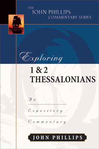 Exploring 1 & 2 Thessalonians (John Phillips Commentary Series) (The John Phillips Commentary Series)