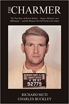 The Charmer: The True Story of Robert Reldan - Rapist, Murderer and Millionaire -- and the Women who Fell Victim to his Allure by Richard Muti (2012-04-24)
