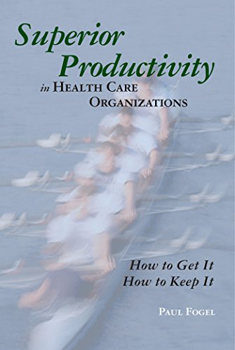 Superior Productivity in Health Care Organizations: How to Get It, How to Keep It Pdf