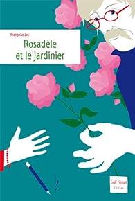 Rosadèle et le jardinier par Françoise Jay