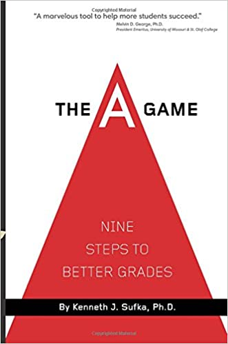 The A Game: Nine Steps to Better Grades: Kenneth J. Sufka Ph.D ...