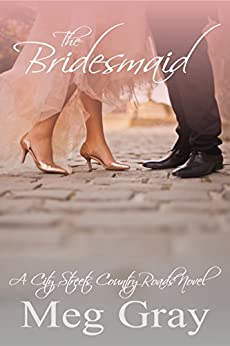The Bridesmaid: A City Streets, Country Roads Novel by [Gray, Meg]