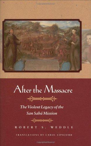 After the Massacre: The Violent Legacy of the San Saba Mission pdf epub