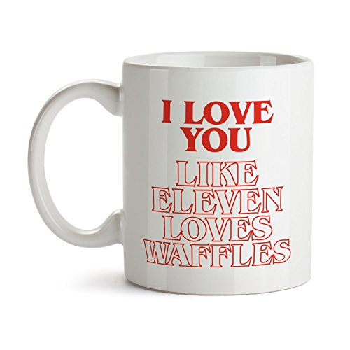 I love you like Eleven Loves Waffles - Stranger Super Cool Funny Things and Inspirational Gifts 11 oz ounce White Ceramic Tea Cup - Ultimate Travel Gear Novelty Present Sweets - A Like Boss Sunglasses