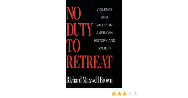 No duty to retreat violence and values in american history and no duty to retreat violence and values in american history and society kindle edition by richard maxwell brown politics social sciences kindle ebooks fandeluxe Choice Image