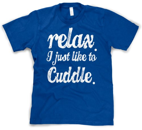 Relax I Just Like A Cuddle T Shirt Funny sexual Tee