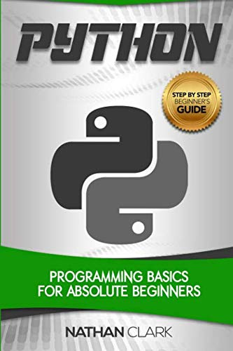 Python: Programming Basics for Absolute Beginners (Step-By-Step Python) (Volume 1)