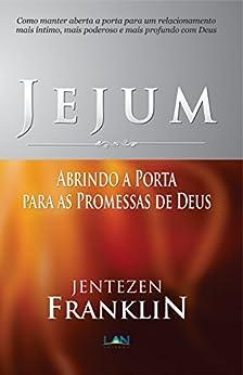 Jejum: Abrindo a Porta para as Promessas de Deus por [Franklin, Jentezen]