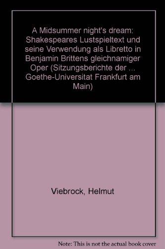 A Midsummer night's dream: Shakespeares Lustspieltext und seine Verwendung als Libretto in Benjamin Brittens gleichnamiger Oper (Sitzungsberichte der ... Goethe-Universitat Frankfurt am Main)