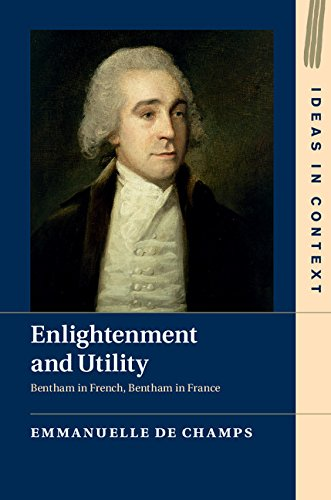 Download Enlightenment and Utility: Bentham in French, Bentham in France (Ideas in Context) Pdf