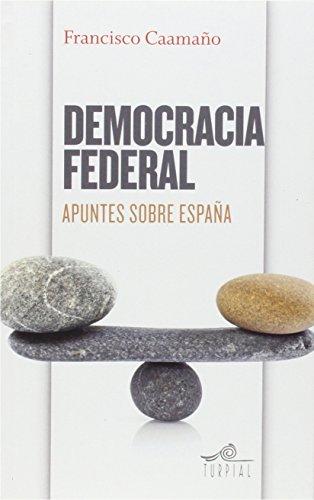 Descargar Libro Democracia Federal: Apuntes Sobre España Francisco Caamaño Dominguez
