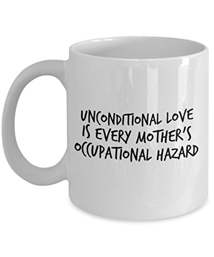 Funny Quote 11Oz Coffee Mug, Unconditional Love Is Every Mother'S Occupational Hazard for Dad, Grandpa, Husband From Son, Daughter, Wife for Coffee ()