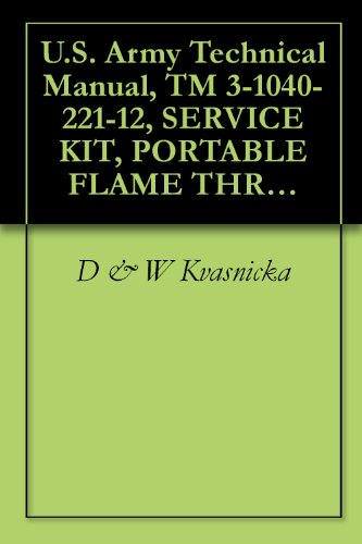 U.S. Army Technical Manual, TM 3-1040-221-12, SERVICE KIT, PORTABLE FLAME THROWER-RIOT CONTROL AGENT DISPERSER, M27, (FSN 1040-736-3230), Military weapons