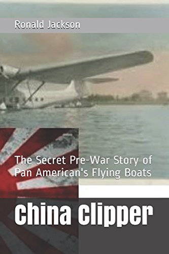 Pan American Airways (China Clipper: The Secret Pre-War Story of Pan American's Flying Boats)